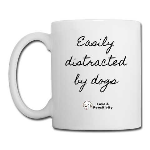 Easily Distracted by Dogs | White Mug - white