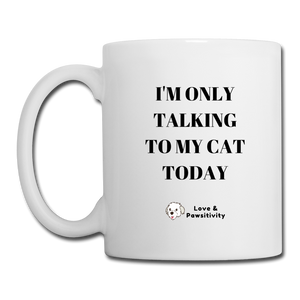 I'm Only Talking to My Cat | White Mug - white