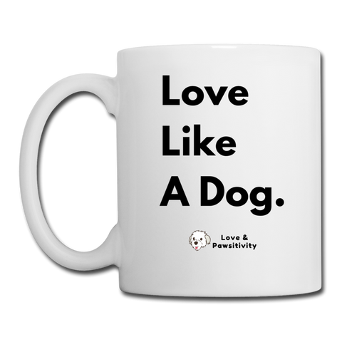 Love Like a Dog | White Mug - white