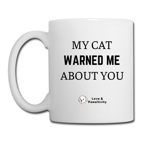 My Cat Warned Me About You | White Mug - white