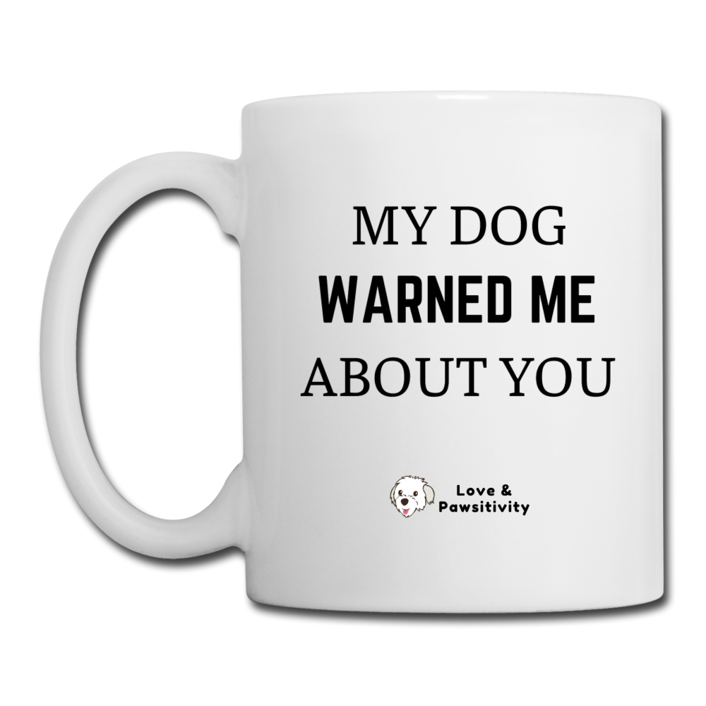 My Dog Warned Me About You | White Mug - white