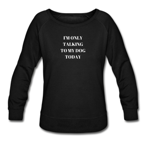 I'm Only Talking to My Dog Today | Sweatshirt | Women - black