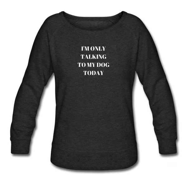 I'm Only Talking to My Dog Today | Sweatshirt | Women - heather black