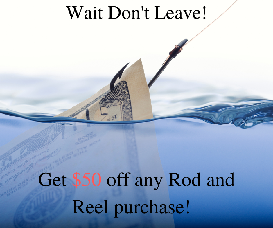 $50 Off any Rod and Reel Purchase