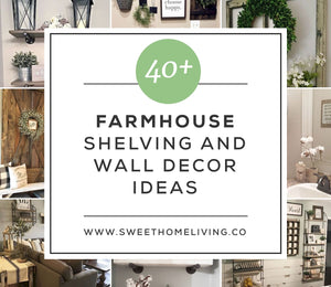 40+ Farmhouse Shelving and Wall Decor Ideas