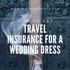 How To Get Travel Insurance For A Wedding Dress