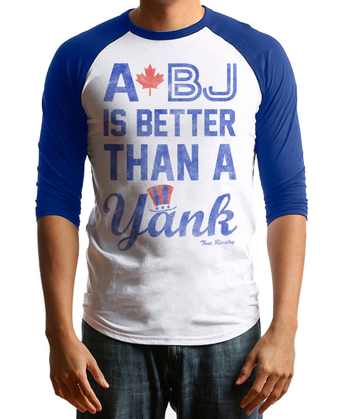 A BJ is Better Than a Yank - Raglan