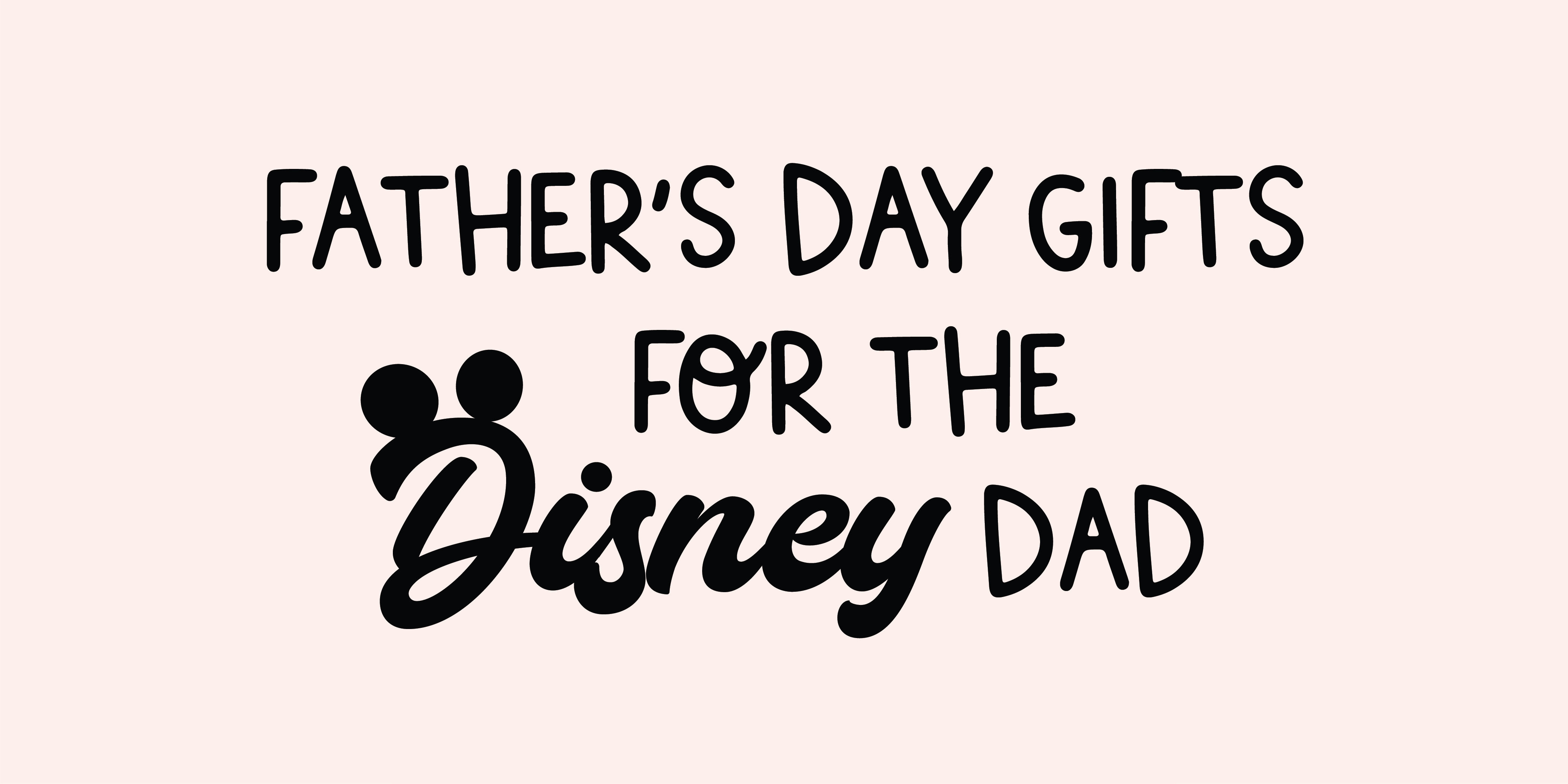 Father's Day Gift Ideas for the Disney Dad in your life