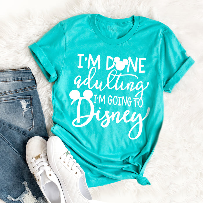 I'm Done Adulting I'm Going To Disney T-shirt, Funny Disney Shirt For Adults