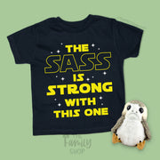 The Sass Is Strong With this One / Star Wars T-Shirt / All Sizes 2T-4X - Disney MatchingShirts, Disney Family Shirts, Disney Couple Shirts from The FMLY shop