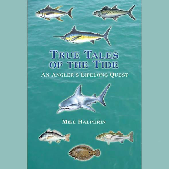 True Tales of the Tide: An Angler's Lifelong Quest. Book by Mike Halperin
