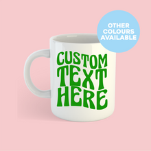 Load image into Gallery viewer, Custom Mug #3