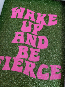 Wake Up And Be Fierce Pink & Green Glitter Print