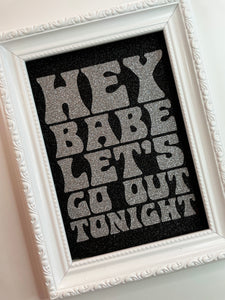 Hey Babe Let's Go Out Tonight Black & Silver Glitter Print
