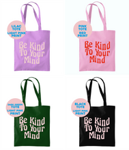 Load image into Gallery viewer, Be Kind To Your Mind Tote Bag