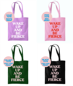 Wake Up And Be Fierce Tote Bag