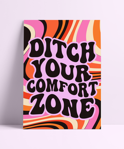 Ditch Your Comfort Zone Wall Print