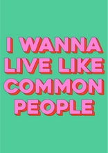Load image into Gallery viewer, I Wanna Live Like Common People Wall Print