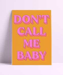 Don't Call Me Baby Wall Print