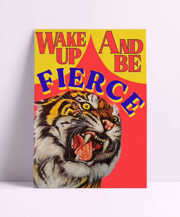Wake Up And Be Fierce Wall Print