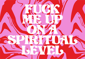 Fuck Me Up On A Spiritual Level Wall Print