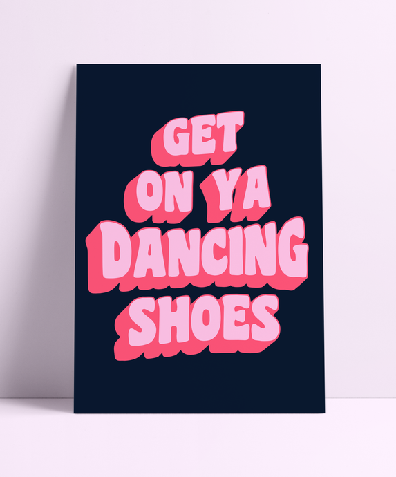Get On Ya Dancing Shoes Wall Print