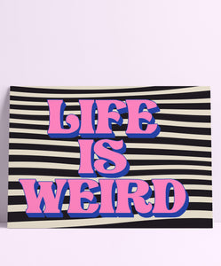 Life Is Weird Wall Print