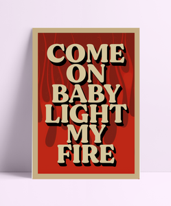 Come On Baby Light My Fire Wall Print