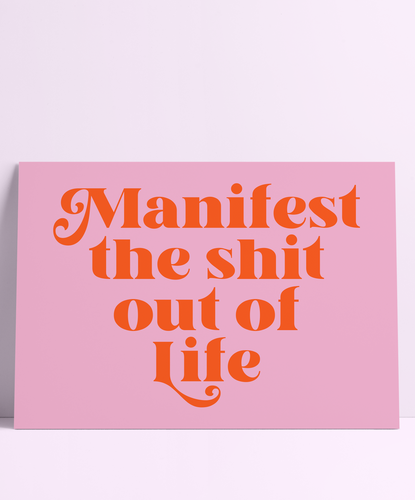 Manifest the Shit Out Of Life Wall Print
