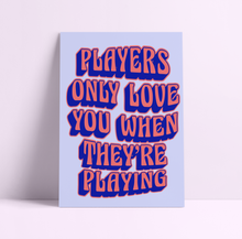Load image into Gallery viewer, Players Only Love You When They're Playing Fleetwood Mac Wall Print