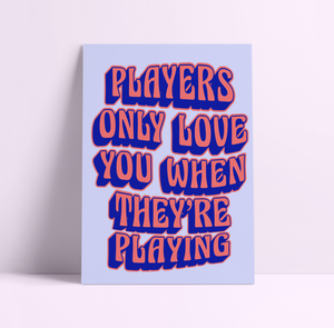 Players Only Love You When They're Playing Fleetwood Mac Wall Print