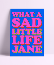 Load image into Gallery viewer, What A Sad Little Life Jane Wall Print