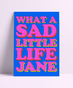 What A Sad Little Life Jane Wall Print