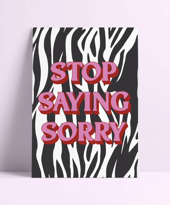 Stop Saying Sorry Wall Print