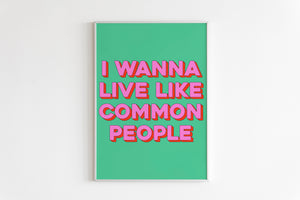 I Wanna Live Like Common People Wall Print