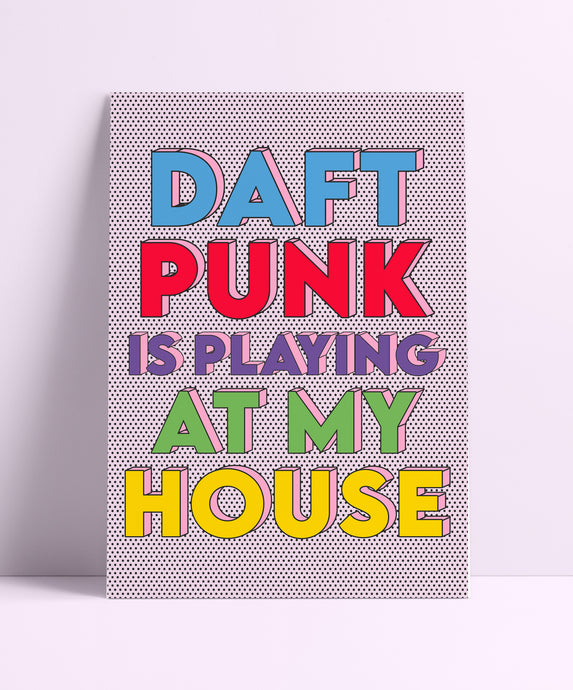 Daft Punk Is Playing At My House Wall Print