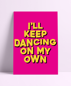 I'll Keep Dancing On My Own Wall Print