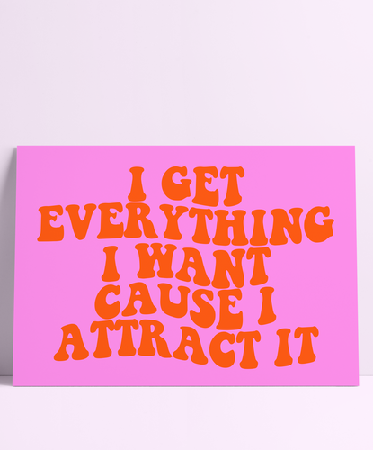 I Get Everything I Want, Cause I Attract It Wall Print