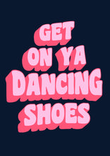 Load image into Gallery viewer, Get On Ya Dancing Shoes Wall Print