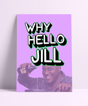 Load image into Gallery viewer, Why Hello Jill Wall Print