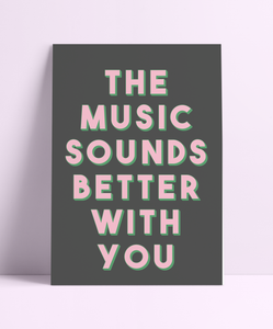 The Music Sounds Better With You Wall Print