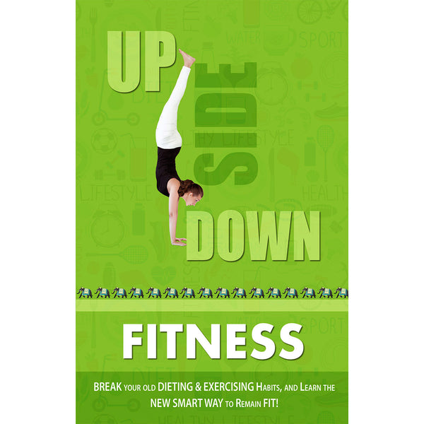 Upside Down Fitness  - A Practical Fitness Book