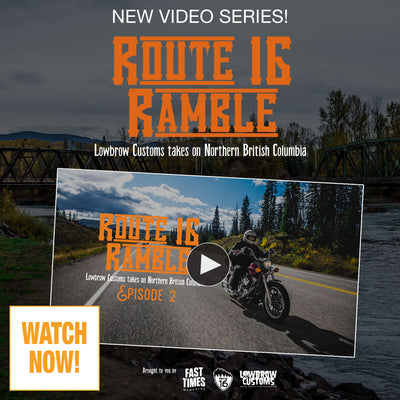 Route 16 Ramble - Lowbrow Customs Takes on Northern British Columbia Episode 2