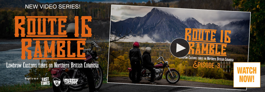 Route 16 Ramble - Lowbrow Customs Takes on Northern British Columbia Episode 3