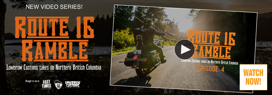 Route 16 Ramble - Lowbrow Customs Takes on Northern British Columbia, Episode 4
