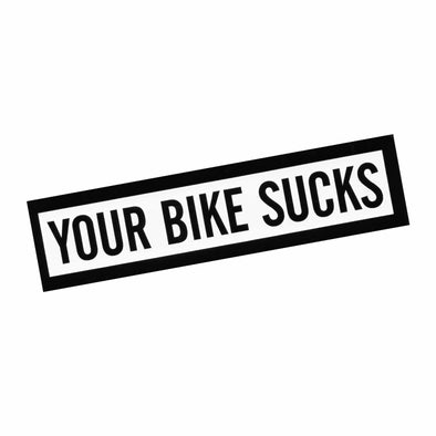 Your Bike Sucks Sticker