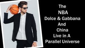 The NBA, Dolce & Gabbana and China Live In A Parallel Universe