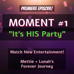 "Premiere Mettie + Lunah's Forever Journey MOMENT 1 ""Its HIS Party"""