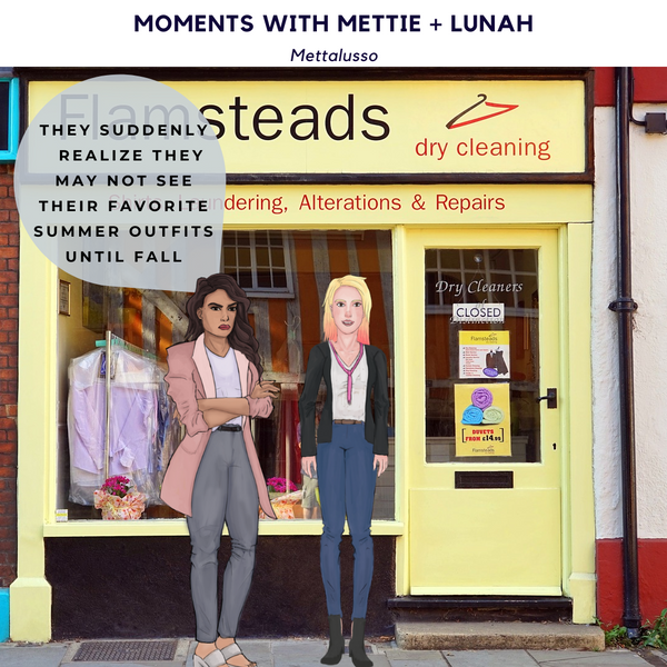 MOMENTS with Mettie + Lunah. Is Your Stuff Stuck at the Drycleaner?