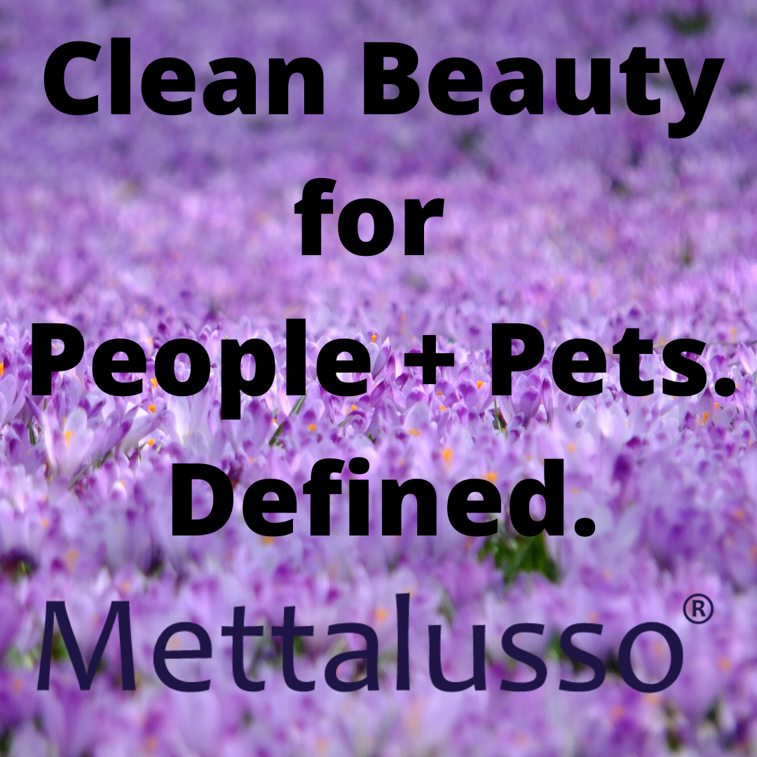Mettalusso is Clean Beauty for People and Pets. Mettalusso defines clean beauty.